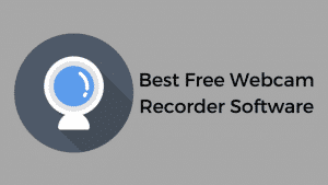 10 Best Free Webcam Recording Software